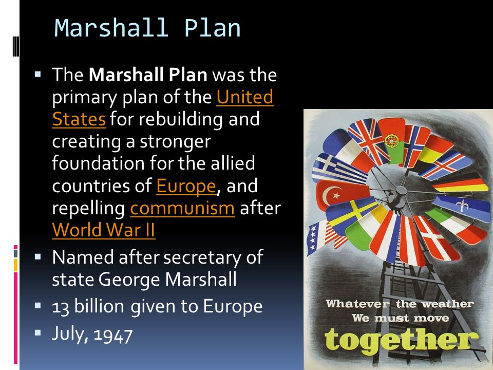 Marshall Plan  The Marshall Plan was the primary plan of the United States for rebuilding and creating a stronger foundation for the allied countries
