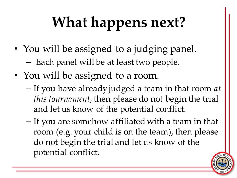 What happens next? You will be assigned to a judging panel. – Each panel will be at least two people. You will be assigned to a room. – If you have al