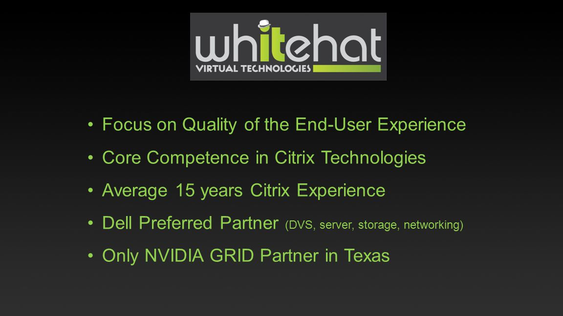 Focus on Quality of the End-User Experience Core Competence in Citrix Technologies Average 15 years Citrix Experience Dell Preferred Partner (DVS, ser