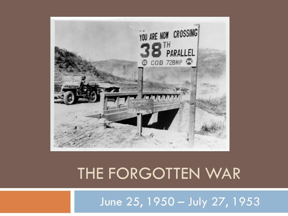 THE FORGOTTEN WAR June 25, 1950 – July 27, 1953