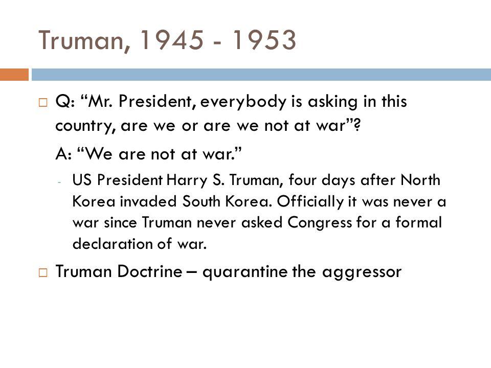 Truman, 1945 - 1953  Q: Mr.