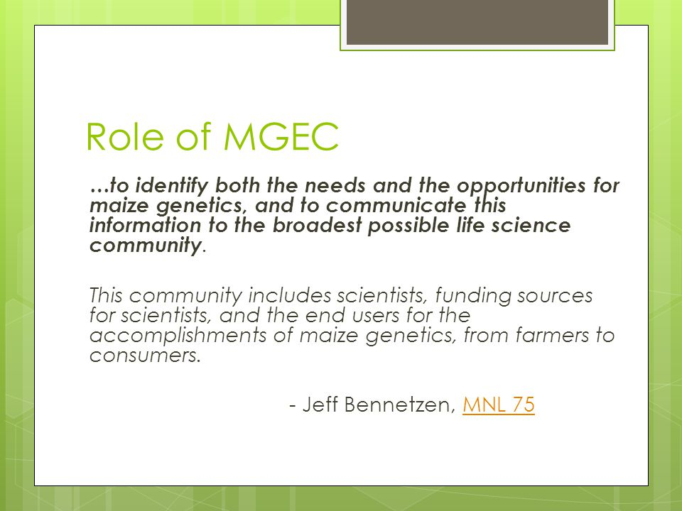 Role of MGEC …to identify both the needs and the opportunities for maize genetics, and to communicate this information to the broadest possible life science community.
