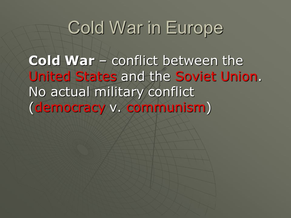 Cold War in Europe Cold War – conflict between the United States and the Soviet Union.