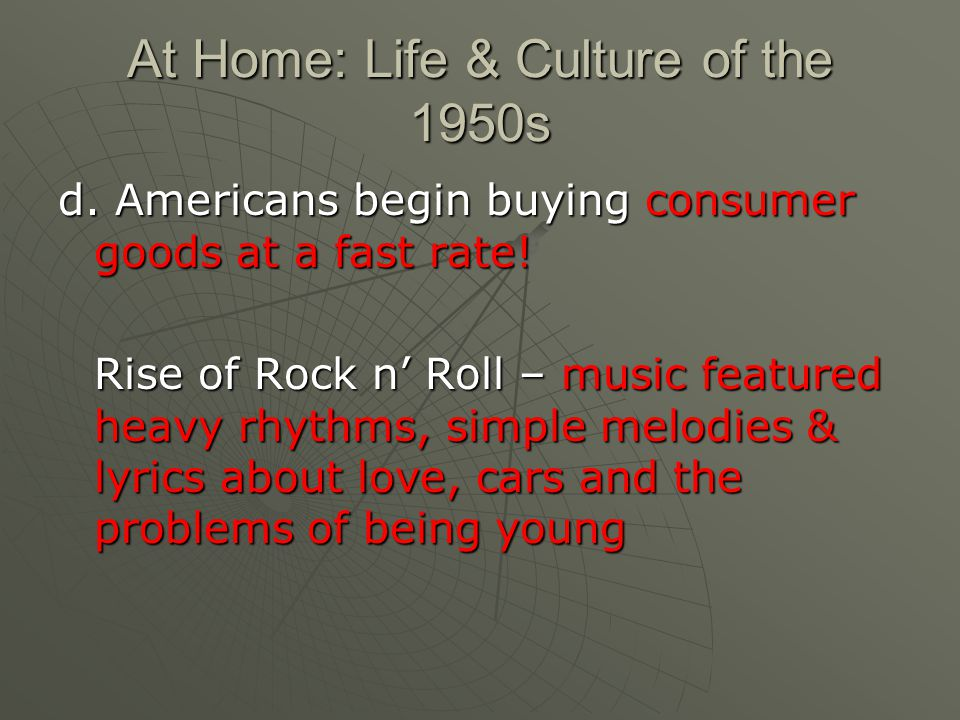 At Home: Life & Culture of the 1950s d. Americans begin buying consumer goods at a fast rate.