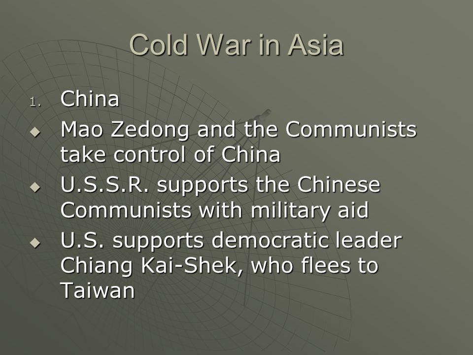 Cold War in Asia 1. China  Mao Zedong and the Communists take control of China  U.S.S.R.