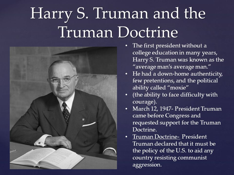 """Harry S. Truman and the Truman Doctrine The first president without a college education in many years, Harry S. Truman was known as the """"average man's"""