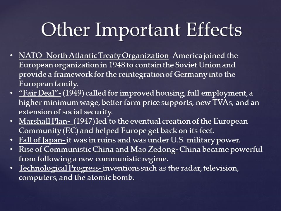 Other Important Effects NATO- North Atlantic Treaty Organization- America joined the European organization in 1948 to contain the Soviet Union and pro
