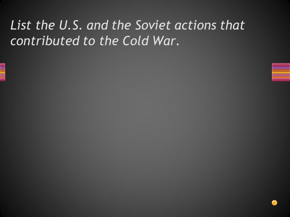 List the U.S. and the Soviet actions that contributed to the Cold War.