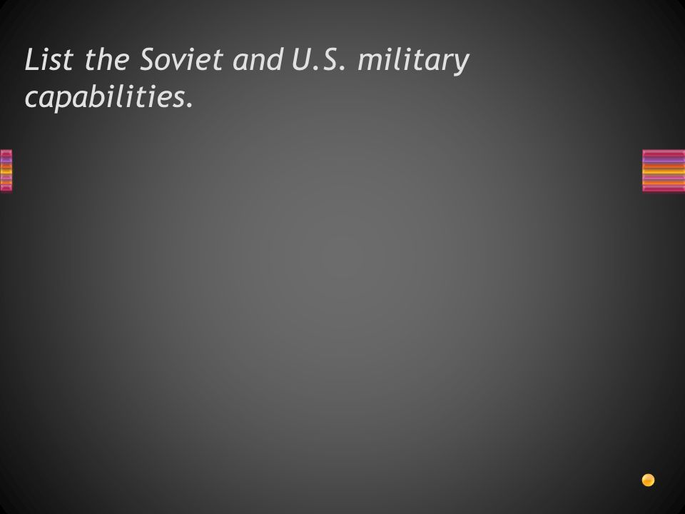 List the Soviet and U.S. military capabilities.