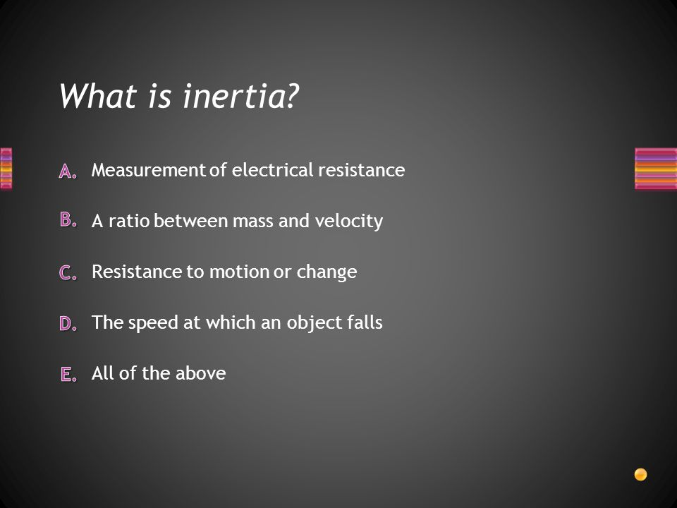 What is inertia? All of the above The speed at which an object falls Measurement of electrical resistance A ratio between mass and velocity Resistance