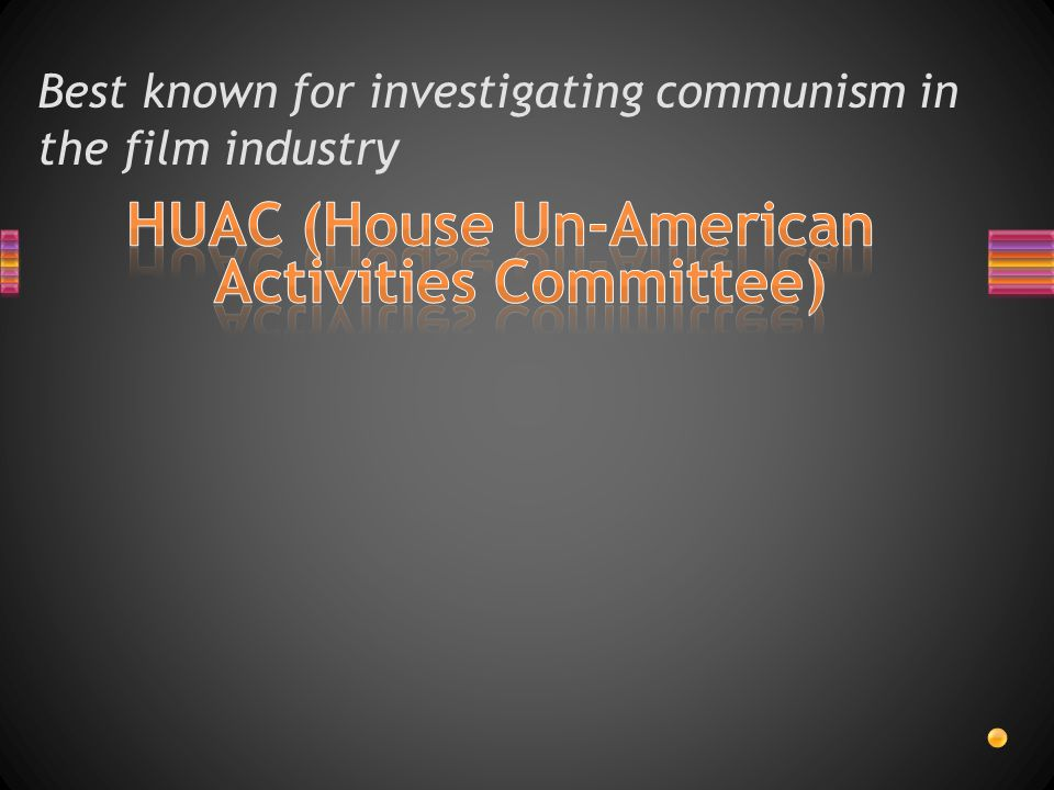 Best known for investigating communism in the film industry
