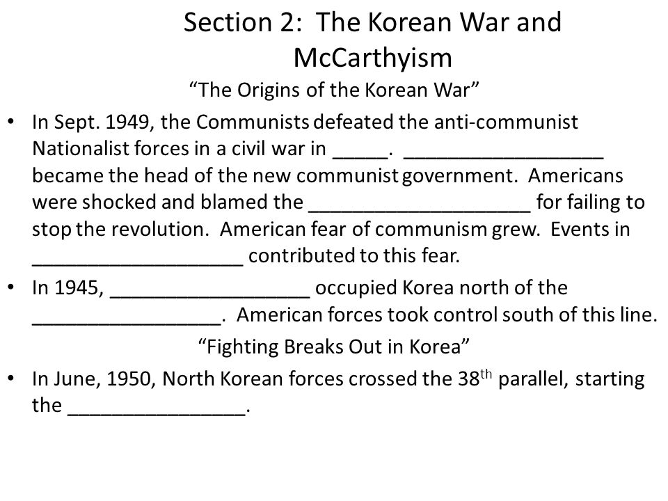 """Section 2: The Korean War and McCarthyism """"The Origins of the Korean War"""" In Sept. 1949, the Communists defeated the anti-communist Nationalist forces"""