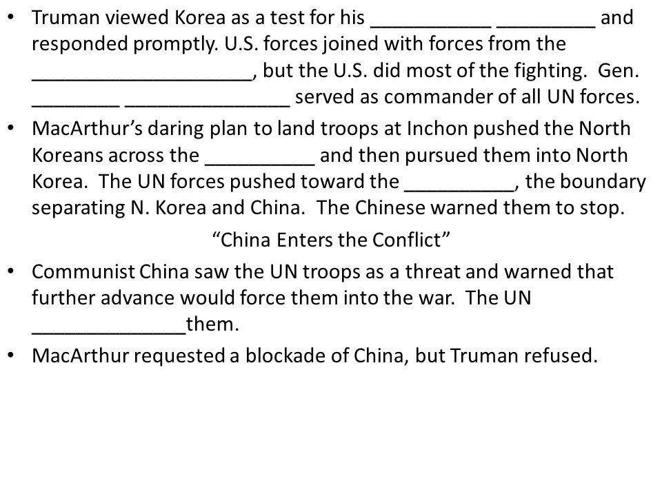Truman viewed Korea as a test for his ___________ _________ and responded promptly. U.S. forces joined with forces from the ____________________, but