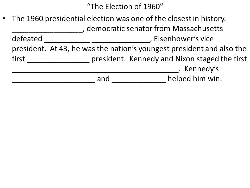 """""""The Election of 1960"""" The 1960 presidential election was one of the closest in history. _________________, democratic senator from Massachusetts defe"""