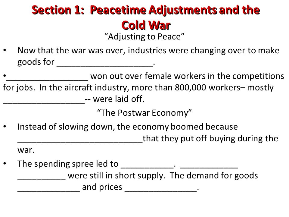 """Section 1: Peacetime Adjustments and the Cold War Section 1: Peacetime Adjustments and the Cold War """"Adjusting to Peace"""" Now that the war was over, in"""