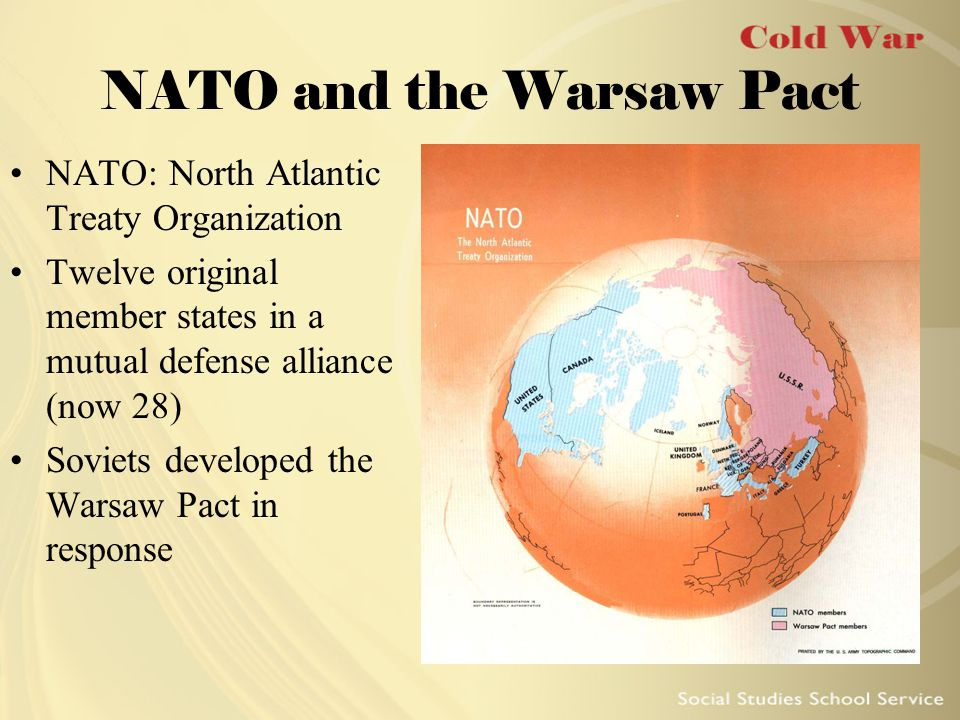 NATO and the Warsaw Pact NATO: North Atlantic Treaty Organization Twelve original member states in a mutual defense alliance (now 28) Soviets develope
