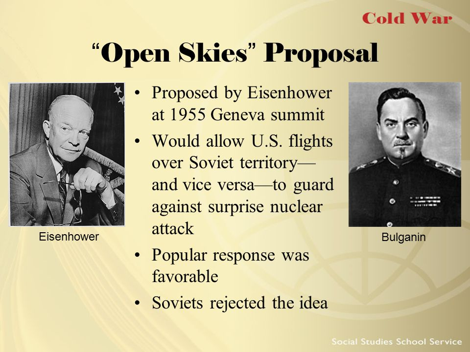 """Open Skies"" Proposal Proposed by Eisenhower at 1955 Geneva summit Would allow U.S. flights over Soviet territory— and vice versa—to guard against sur"