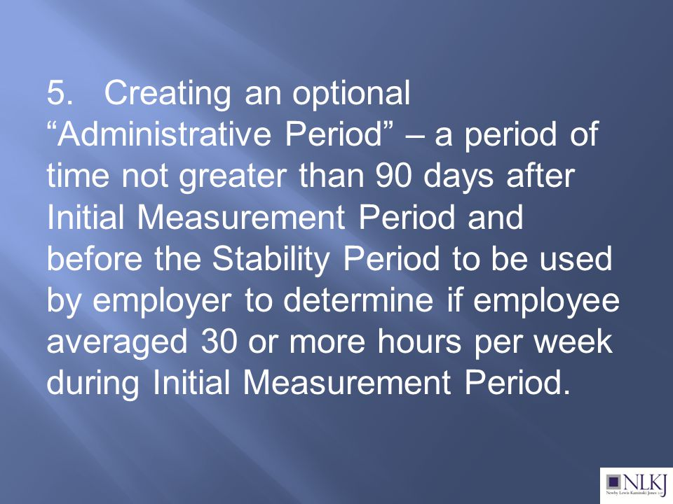 """5. Creating an optional """"Administrative Period"""" – a period of time not greater than 90 days after Initial Measurement Period and before the Stability"""