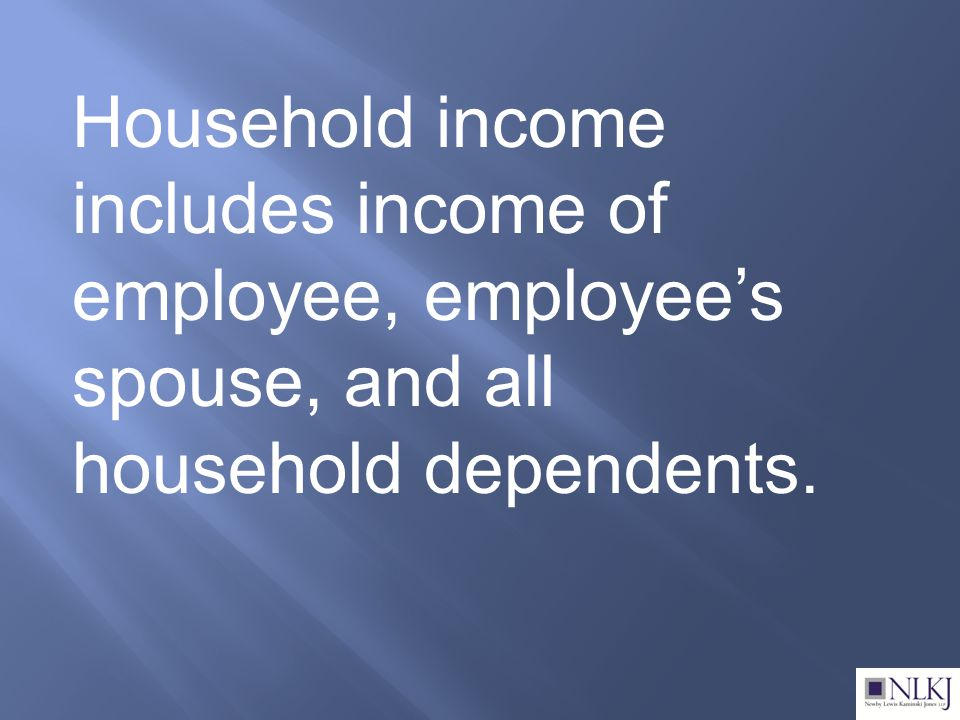 Household income includes income of employee, employee's spouse, and all household dependents.