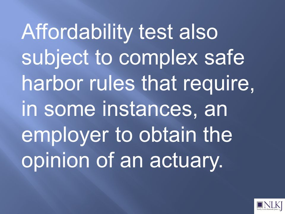 Affordability test also subject to complex safe harbor rules that require, in some instances, an employer to obtain the opinion of an actuary.