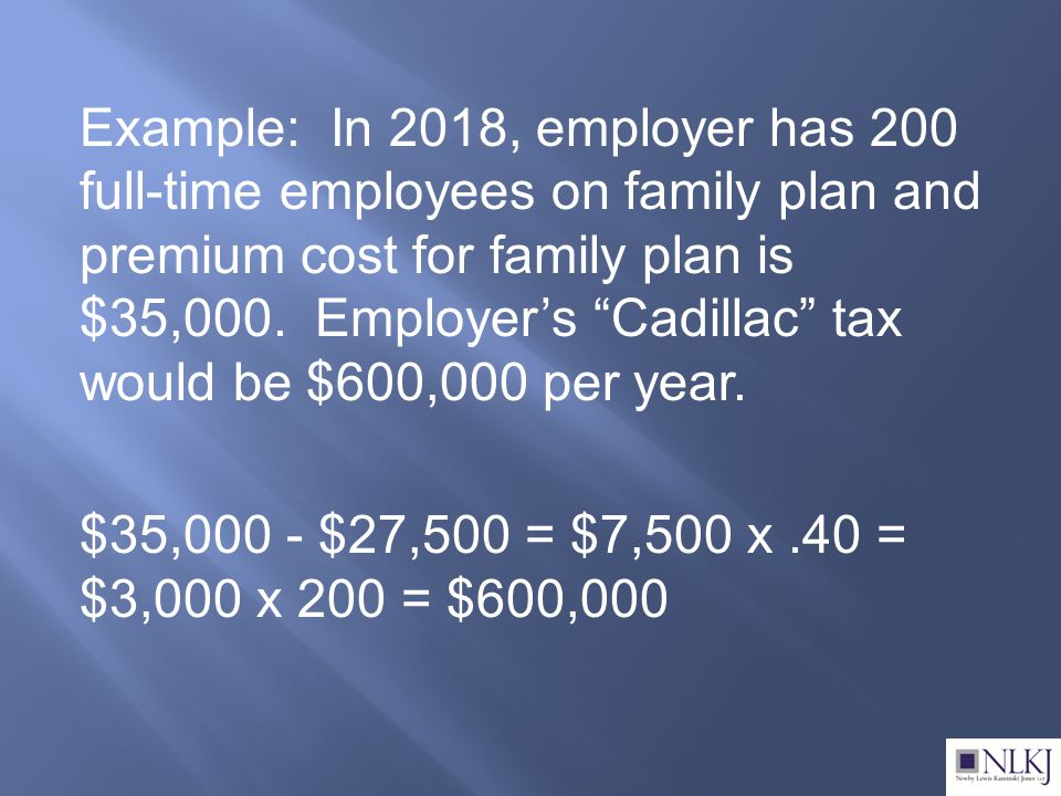 Example: In 2018, employer has 200 full-time employees on family plan and premium cost for family plan is $35,000.