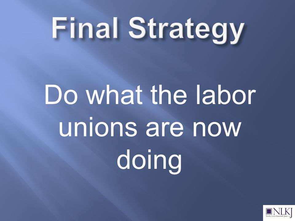 Do what the labor unions are now doing