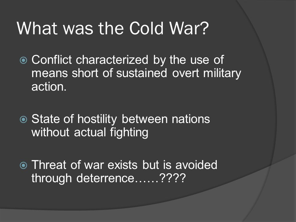 What was the Cold War like.