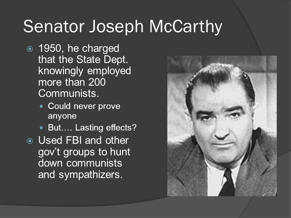 Senator Joseph McCarthy  1950, he charged that the State Dept.