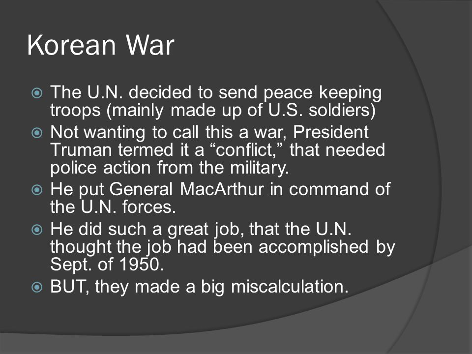 Korean War  The U.N. decided to send peace keeping troops (mainly made up of U.S.