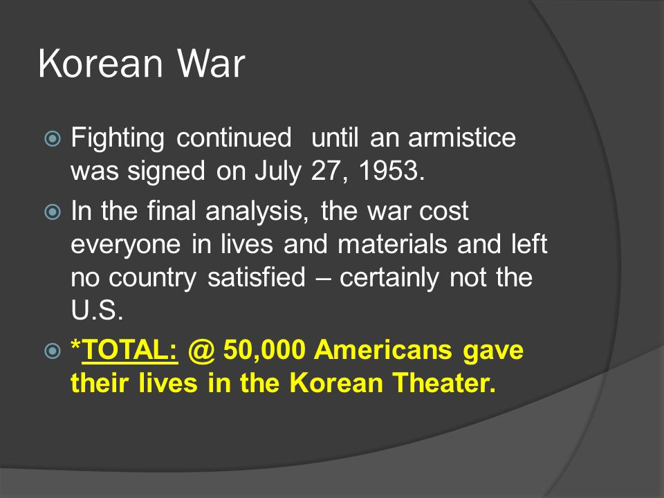 Korean War  Fighting continued until an armistice was signed on July 27, 1953.