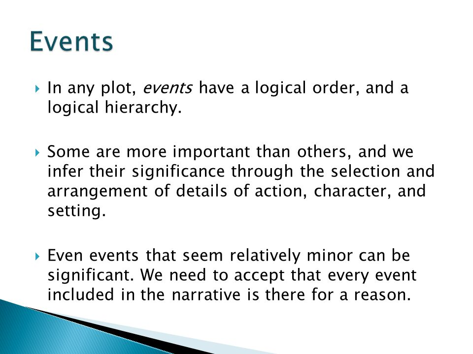  In any plot, events have a logical order, and a logical hierarchy.  Some are more important than others, and we infer their significance through th