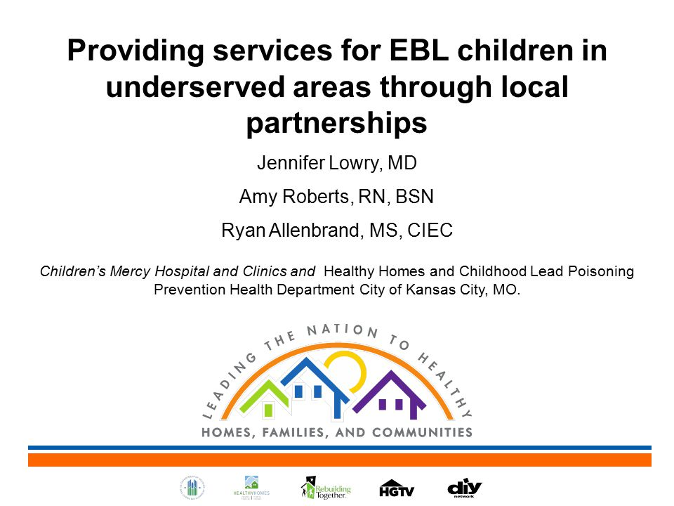 Providing services for EBL children in underserved areas through local partnerships Jennifer Lowry, MD Amy Roberts, RN, BSN Ryan Allenbrand, MS, CIEC