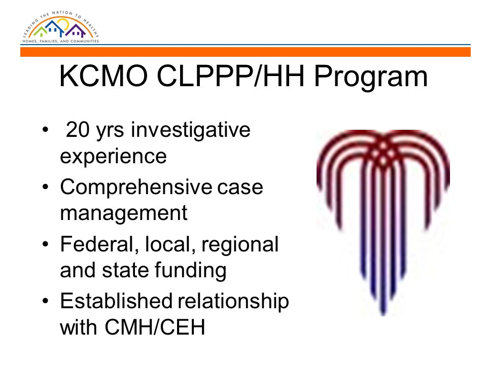 KCMO CLPPP/HH Program 20 yrs investigative experience Comprehensive case management Federal, local, regional and state funding Established relationshi