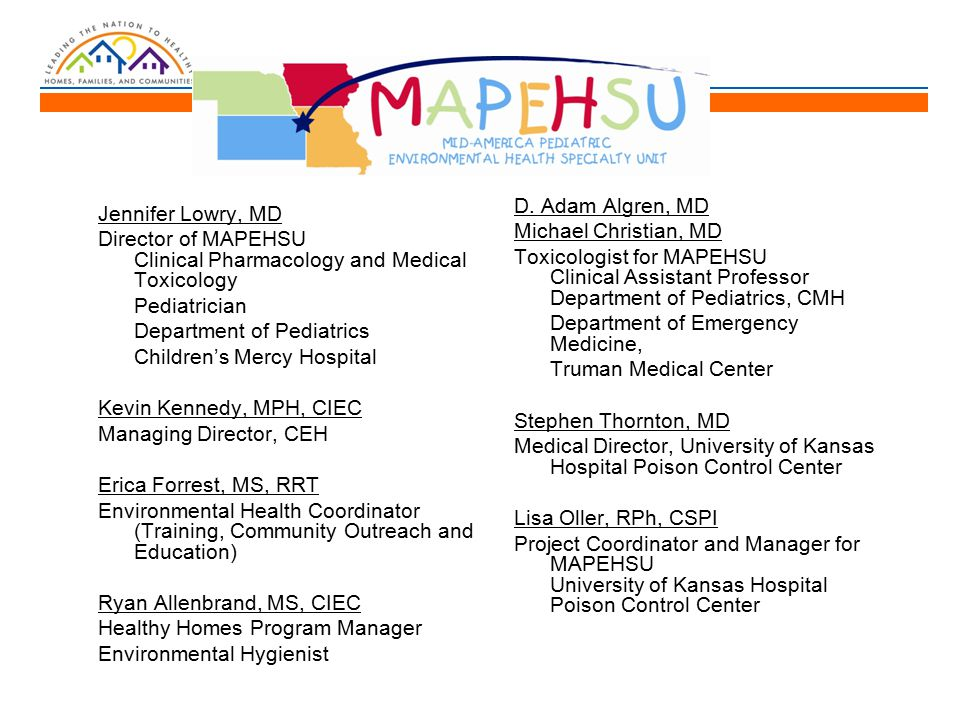 Jennifer Lowry, MD Director of MAPEHSU Clinical Pharmacology and Medical Toxicology Pediatrician Department of Pediatrics Children's Mercy Hospital Ke