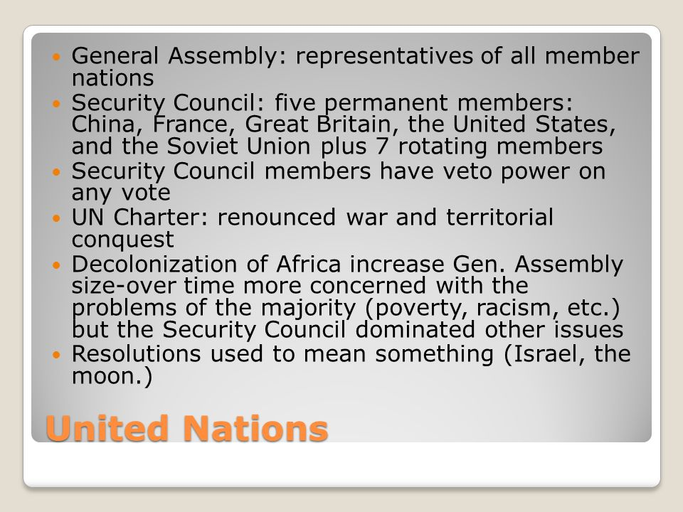 United Nations General Assembly: representatives of all member nations Security Council: five permanent members: China, France, Great Britain, the Uni