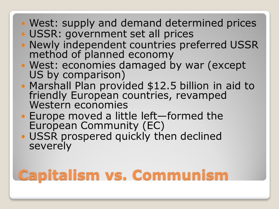 Capitalism vs. Communism West: supply and demand determined prices USSR: government set all prices Newly independent countries preferred USSR method o