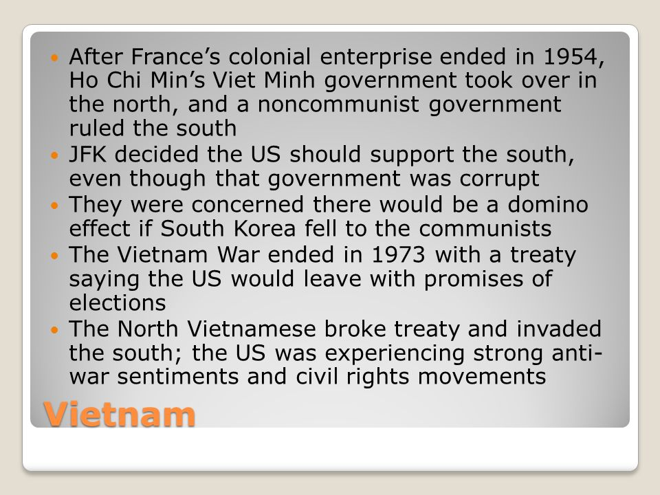 Vietnam After France's colonial enterprise ended in 1954, Ho Chi Min's Viet Minh government took over in the north, and a noncommunist government rule