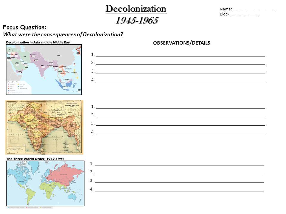 Decolonization 1945-1965 Focus Question: What were the consequences of Decolonization.