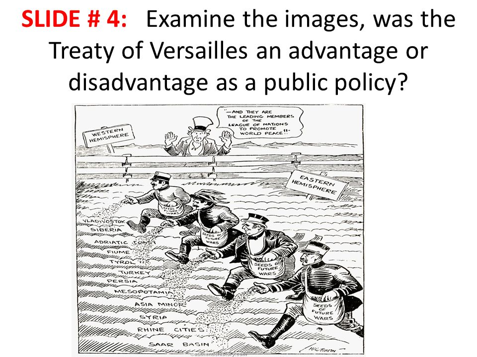 SLIDE # 4: Examine the images, was the Treaty of Versailles an advantage or disadvantage as a public policy