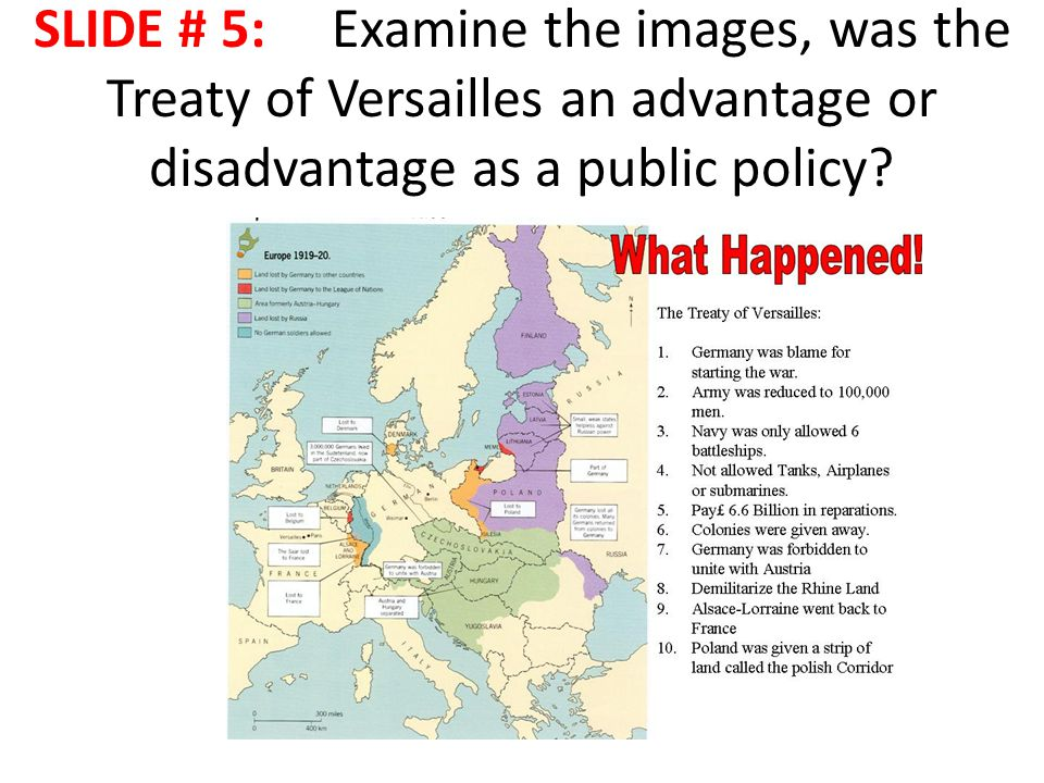 SLIDE # 5: Examine the images, was the Treaty of Versailles an advantage or disadvantage as a public policy