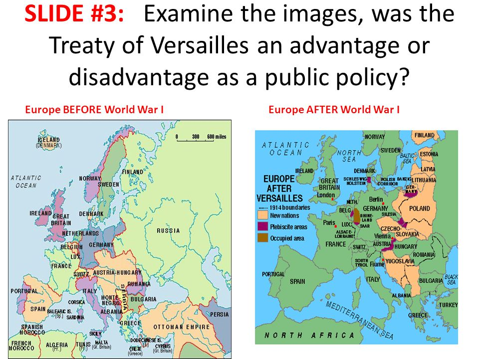 SLIDE #3: Examine the images, was the Treaty of Versailles an advantage or disadvantage as a public policy.
