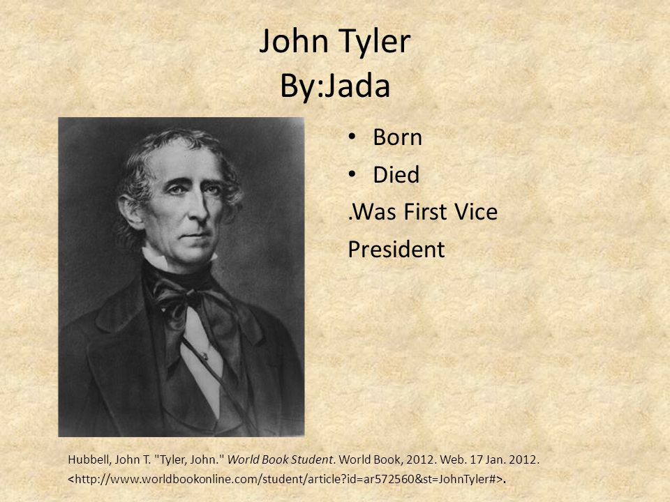 John Tyler By:Jada Born Died.Was First Vice President Hubbell, John T.