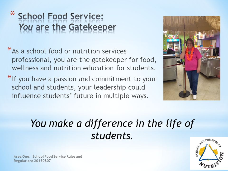 * As a school food or nutrition services professional, you are the gatekeeper for food, wellness and nutrition education for students.
