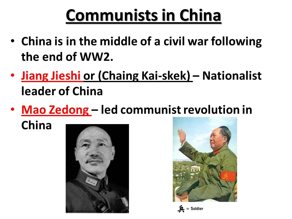 Communists in China China is in the middle of a civil war following the end of WW2.
