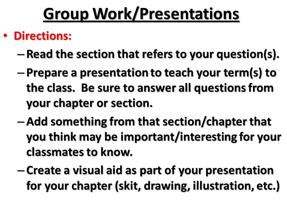 Group Work/Presentations Directions: Directions: – Read the section that refers to your question(s).