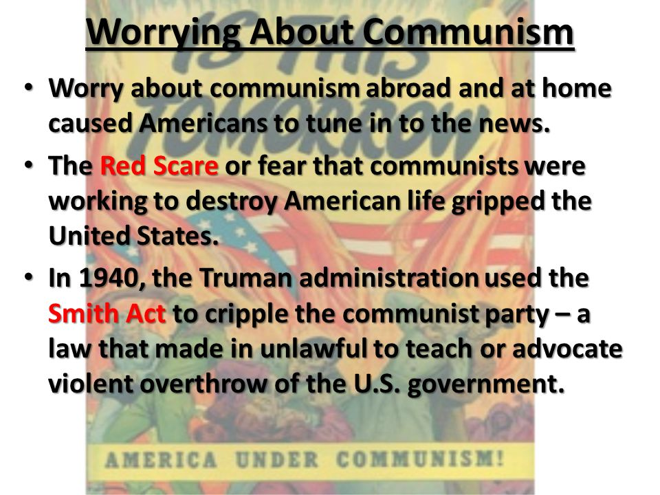 Worrying About Communism Worry about communism abroad and at home caused Americans to tune in to the news. Worry about communism abroad and at home ca