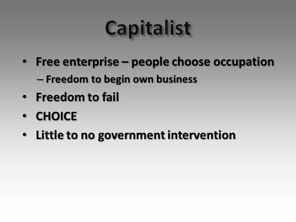 Free enterprise – people choose occupation Free enterprise – people choose occupation – Freedom to begin own business Freedom to fail Freedom to fail