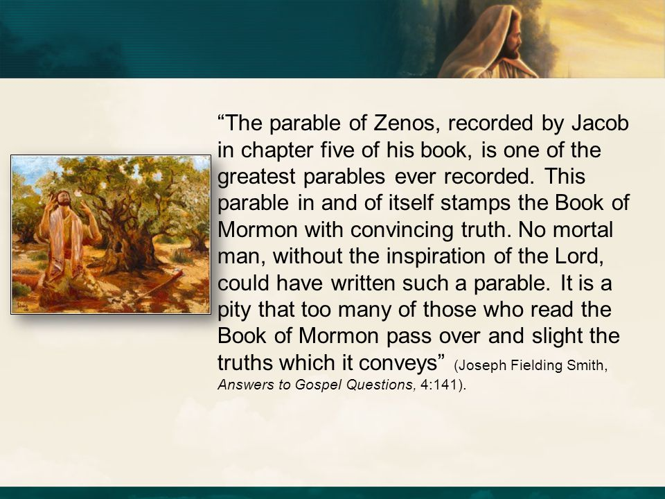 """The parable of Zenos, recorded by Jacob in chapter five of his book, is one of the greatest parables ever recorded. This parable in and of itself sta"