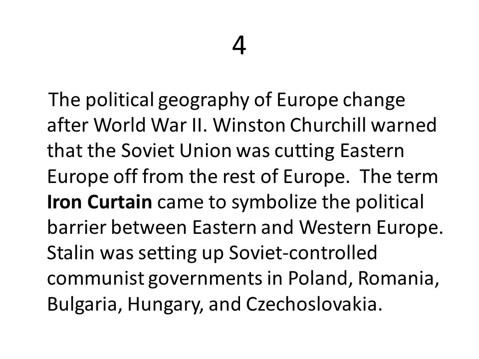 4 The political geography of Europe change after World War II. Winston Churchill warned that the Soviet Union was cutting Eastern Europe off from the