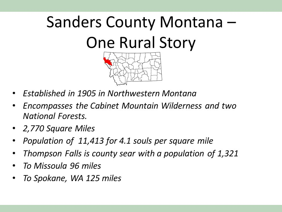 Sanders County Montana – One Rural Story Established in 1905 in Northwestern Montana Encompasses the Cabinet Mountain Wilderness and two National Forests.